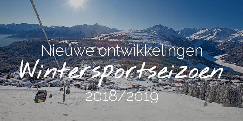 Nieuwe liften en ontwikkelingen wintersportseizoen 2018/2019